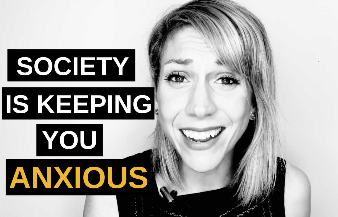 5 Ways Society is Keeping You Anxious