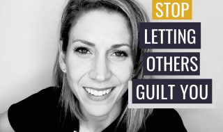 How to Stop Letting Others Guilt You