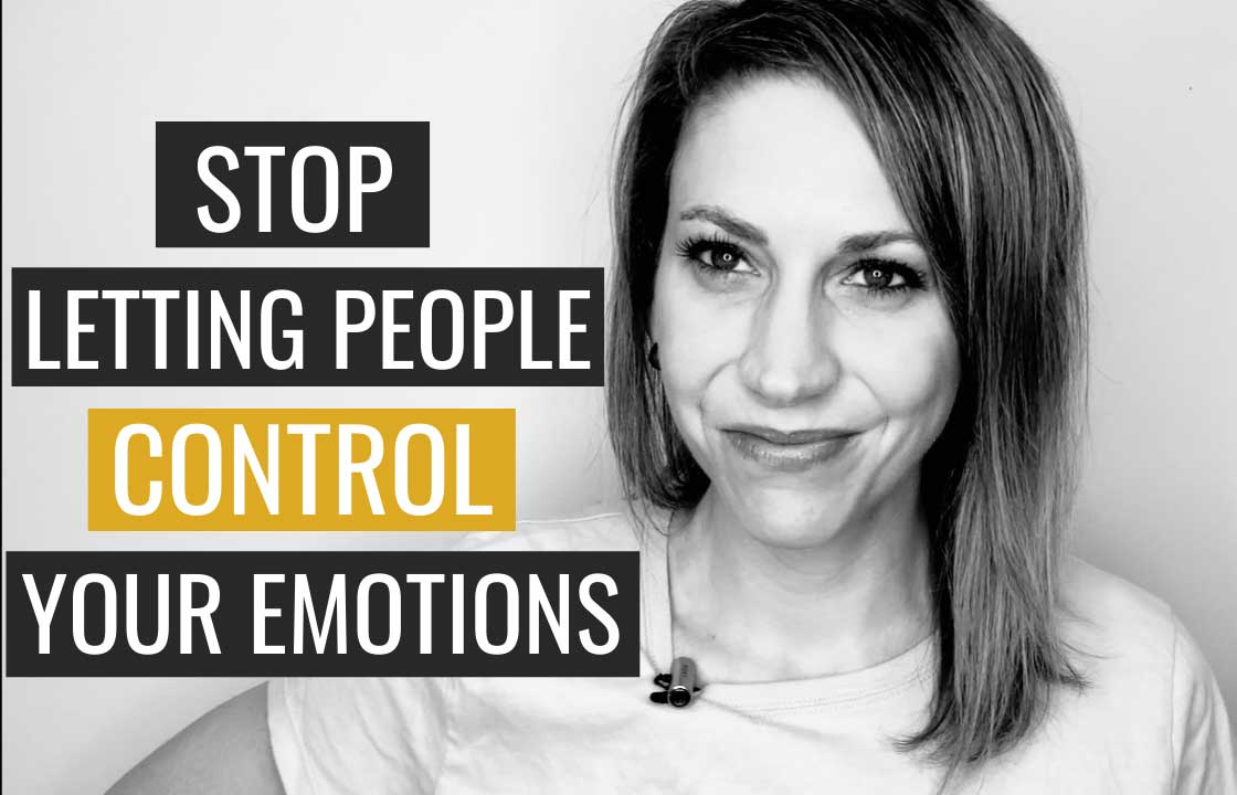 Stop Letting People Control Your Emotions