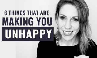 6 Sneaky Things that areMaking You Unhappy