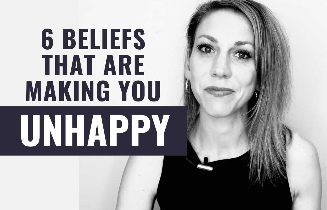 6 Beliefs that Are Secretly Making You Unhappy